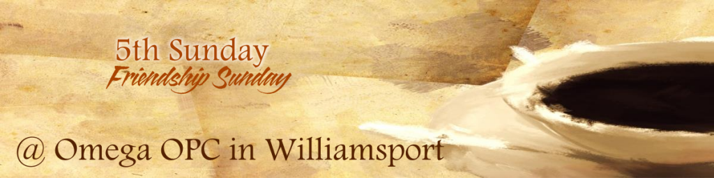 fSfS: 5th Sunday Friendship Sunday @ Omega OPC | Williamsport | Pennsylvania | United States